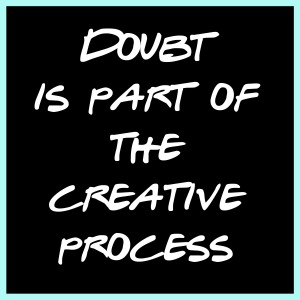 Doubt Is Part of the Creative Process