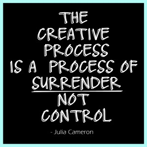 the creative process is a process of surrender not control